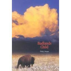 Badlands Child, poems by Philip J. Burgess