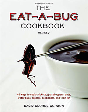 The Eat-A-Bug Cookbook, by David G. Gordon