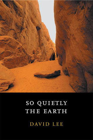 So Quietly the Earth, poems by David Lee