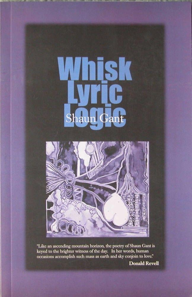 Whisk Lyric Logic, poems by Shaun Gant