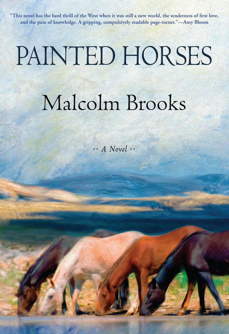 Painted Horses, a novel by Malcolm Brooks