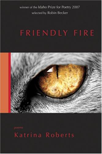 Friendly Fire, poems by Katrina Roberts