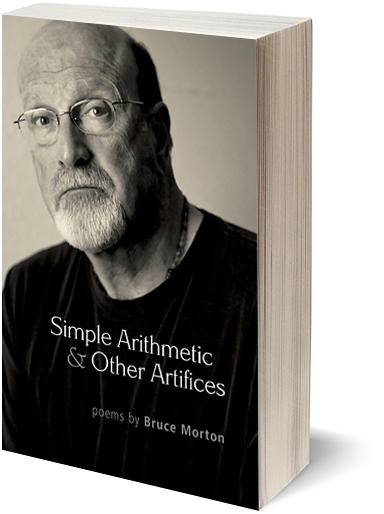 Simple Arithmetic & Other Artifices, poems by Bruce Morton