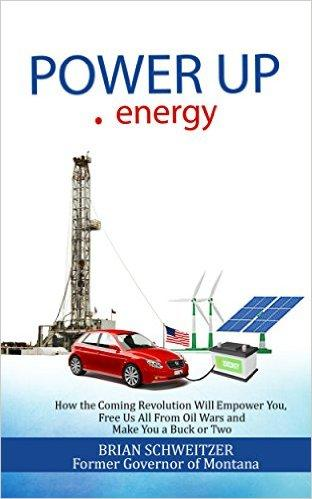 Power Up.energy is former Montana Governor Brian Schweitzer's new book.