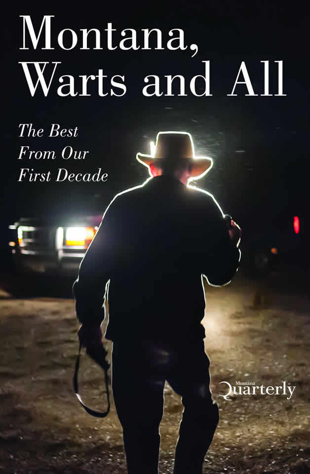 """Montana: Warts and All"" is a collection of the best stories published during the Montana Quarterly's first ten years."
