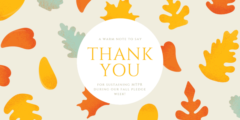 Thanks to all who donated to MTPR during our fall pledge drive. You are Montana Public Radio!