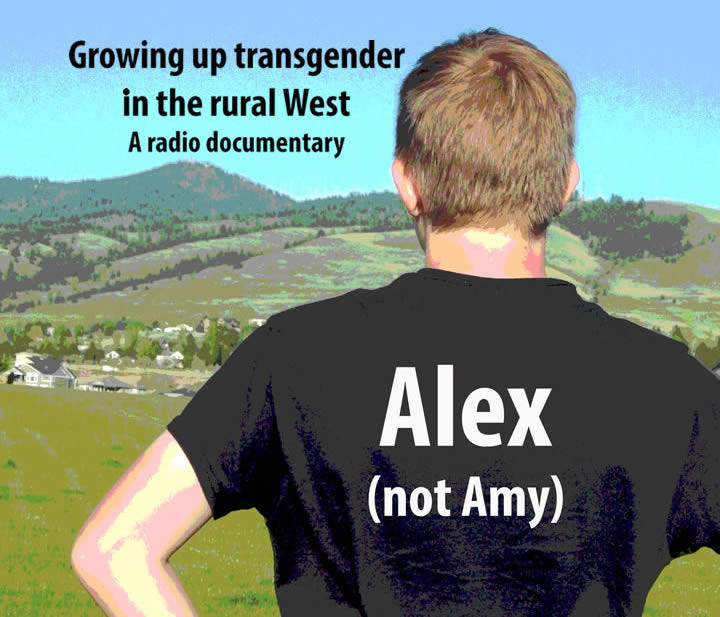 Alex Not Amy. Growing up transgender in the rural West.