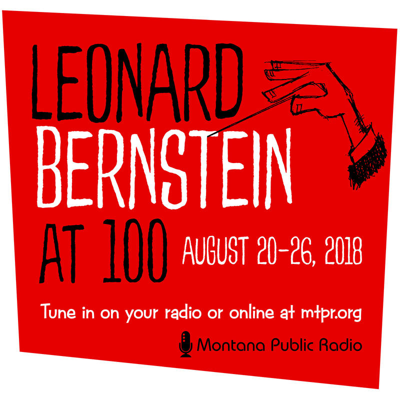 August 20-26, 2018 is Leonard Bernstein Week on Montana Public Radio.