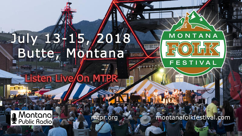 The Montana Folk Festival is coming up July 13 - 15 in Butte, and you can listen live on Montana Public Radio!
