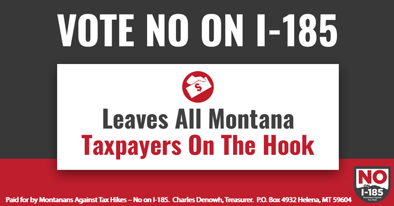 Montanas Against Tax Hikes' campaign to vote no on I-185.