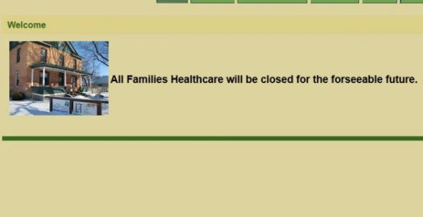 "A message on the All Families Healthcare website says ""closed for the forseeable""."