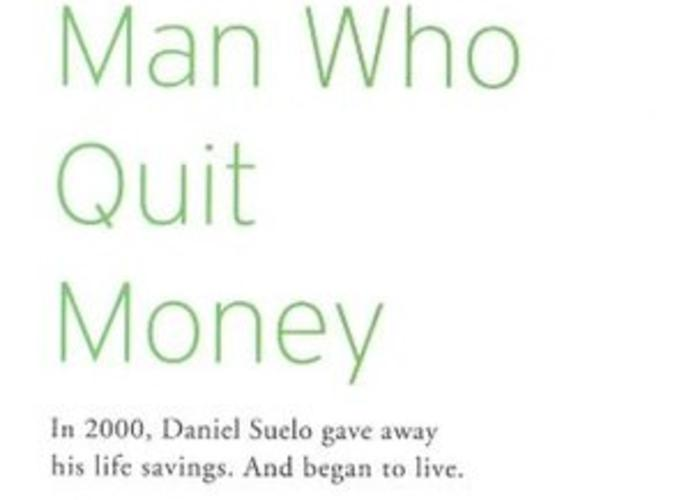 the man who quit money 18 quotes from the man who quit money: 'it made daniel think the people who had the least were the most willing to share he outlined a dictum that he w.