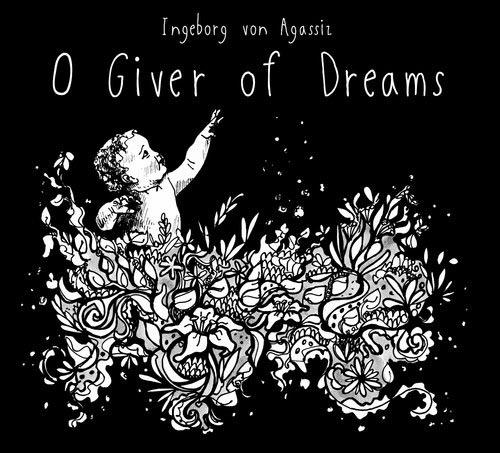 Album cover for Ingeborg Von Agassiz' album O Giver of Dreams
