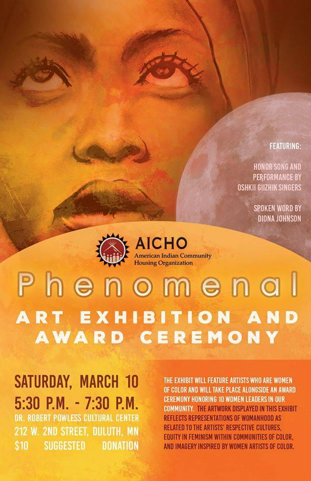 Phenomenal: Art Exhibit & Awards, Saturday at 5:30 PM - 7:30 PM  	 AICHO Galleries 202 W. 2nd Street, Duluth