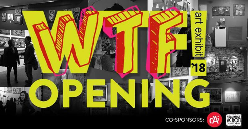 WTF! Exhibit 2018 — Opening Night	: Thursday at 6 PM - 9 PM, 315 Gallery 315 N Lake Ave