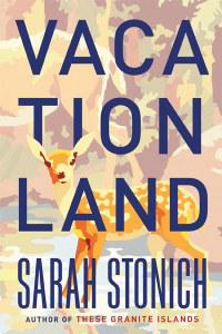 """Vacationland"" by Sarah Stonich"