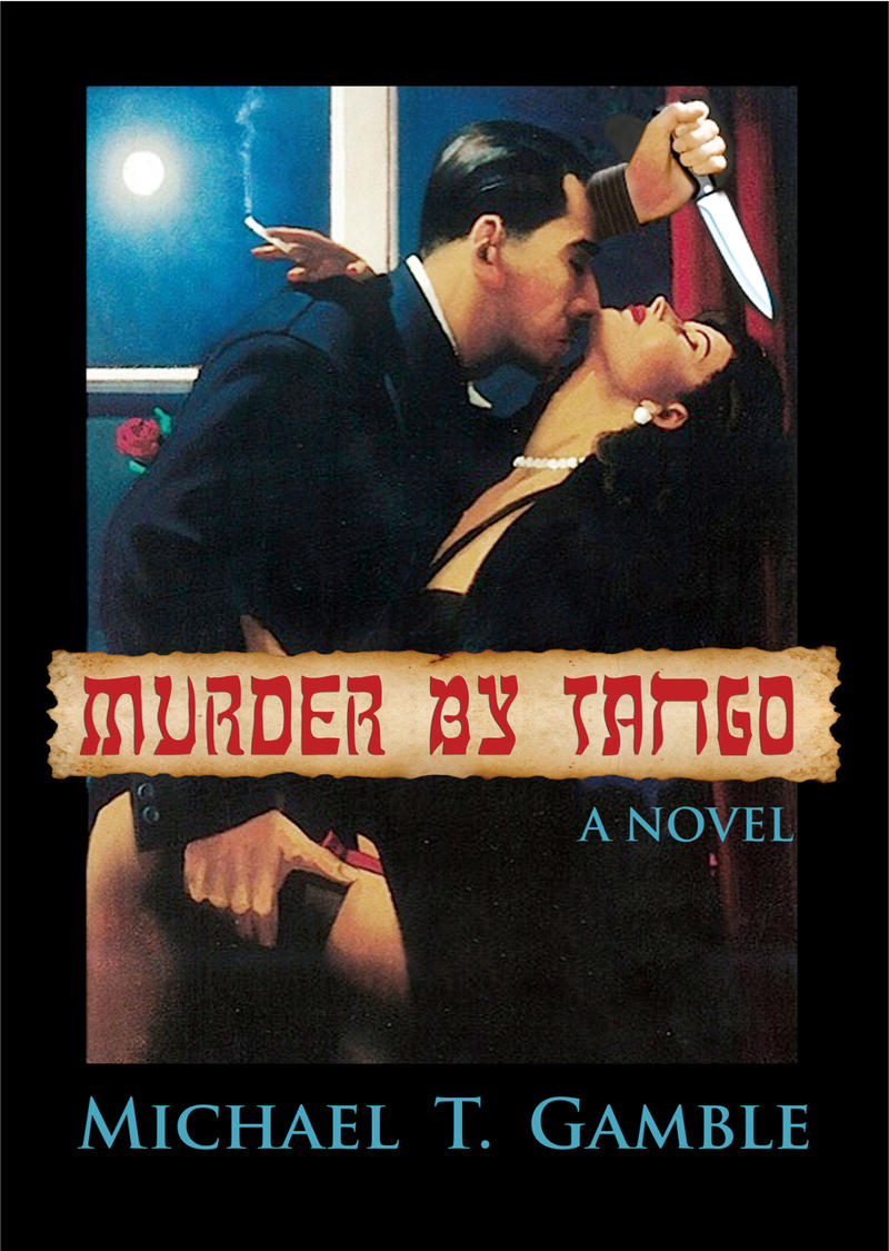"""Murder by tango"" Cover book by Michael T. Gamble"