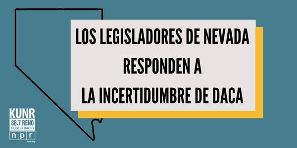 """Una imagen con el titulo, """"Los legisladores de Nevada responden a la incertidumbre de DACA""""."""