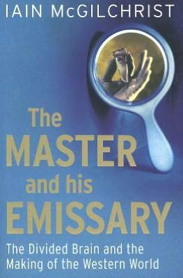 """The Master and his Emissary"" by Iain McGilchrist"