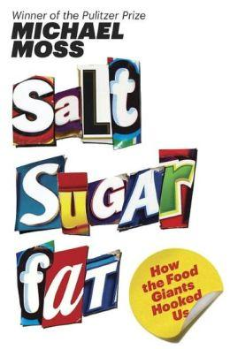 "Cover of ""Salt, Sugar, Fat"" by Michael Moss."