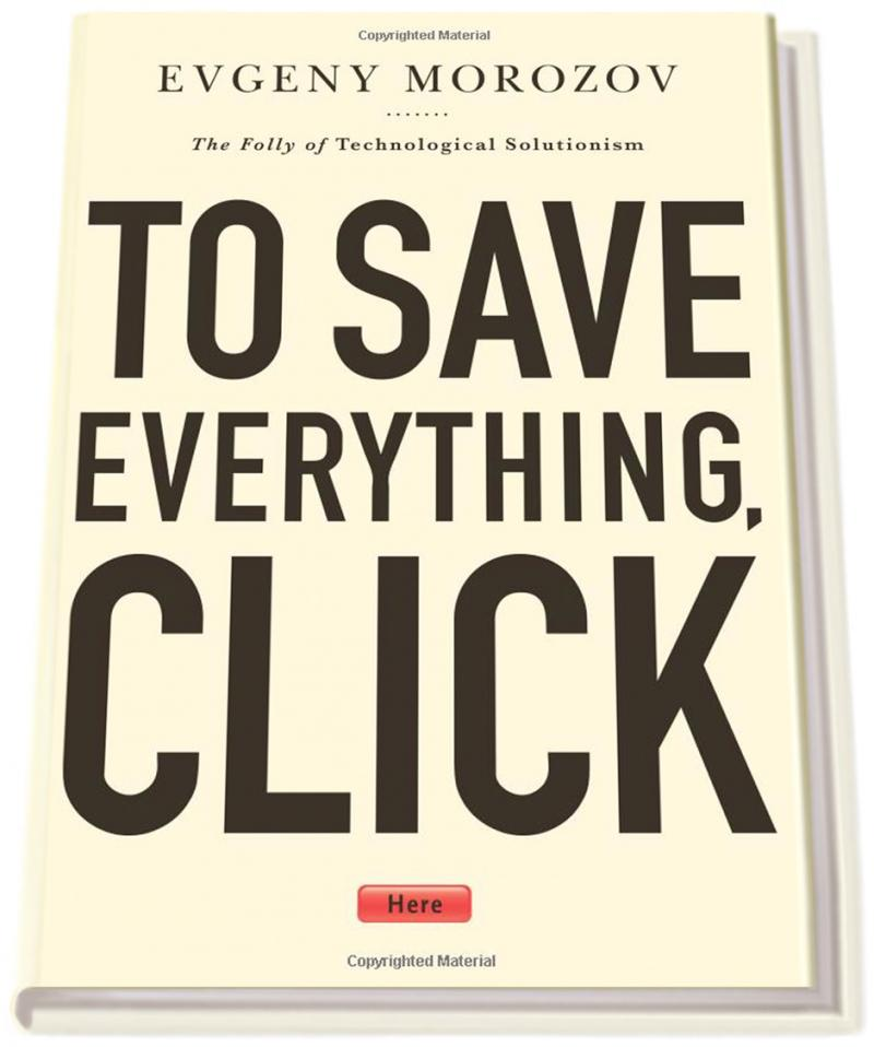 "Evgeny Morozov's book ""To Save Everything, Click Here."""