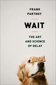 "Frank Partnoy's ""Wait: The Art and Scince of Delay"""