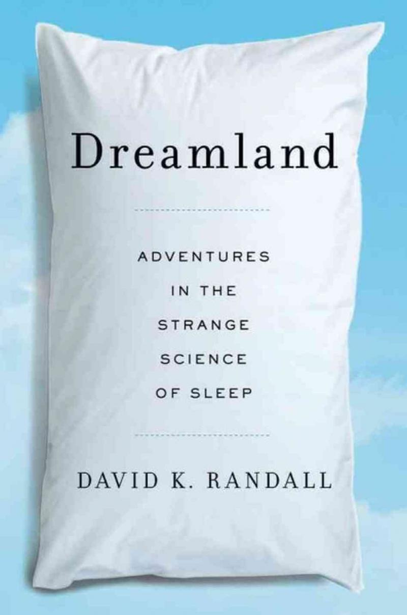 "David Randall's ""Dreamland: Adventures in the Strange Science of Sleep"""