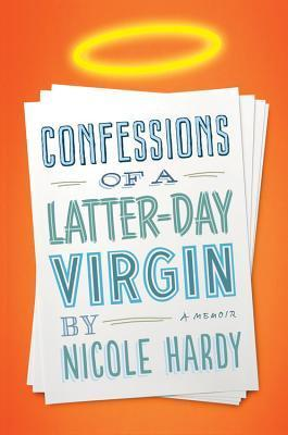 "Nicole Hardy's book ""Confessions of a Latter-Day Virgin."""