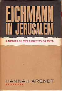 "Hannah Arendt's book ""Eichmann in Jerusalem,"" which was one of the most controversial books of the last century."
