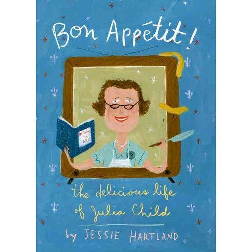 """Bon Appetit! The Delicious Life of Julia Child,"" by Jessie Hartland."