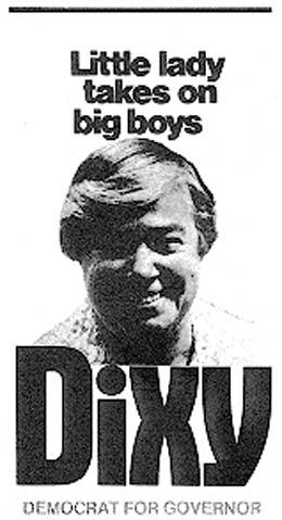 Dixy Lee Ray, a Democrat, was Washington state's first female governor in 1976. Her campaign motto was Little lady takes on big boys.