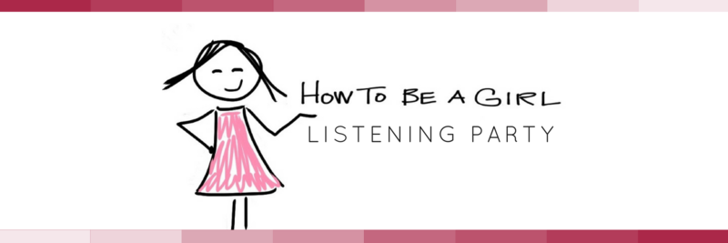 How to Be a Girl Listening Party | February 26, 2017
