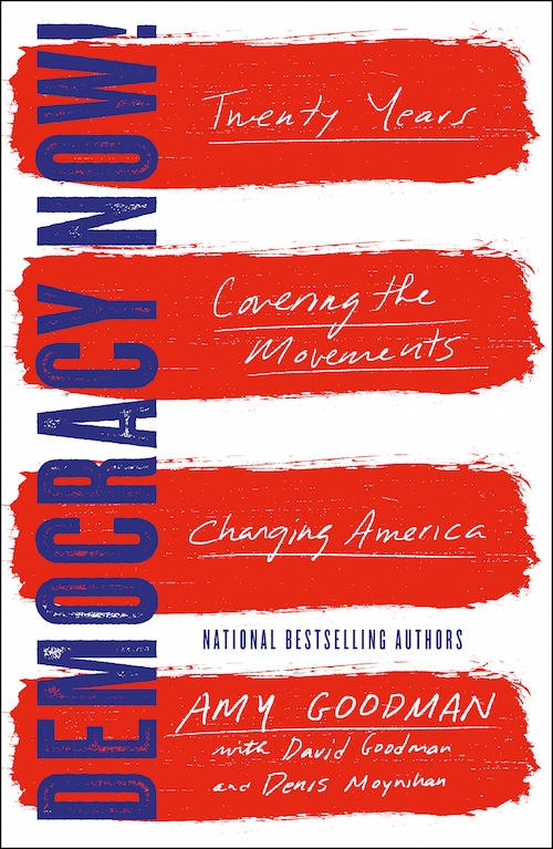 'Democracy Now!: Twenty Years Covering the Movements Changing America.'