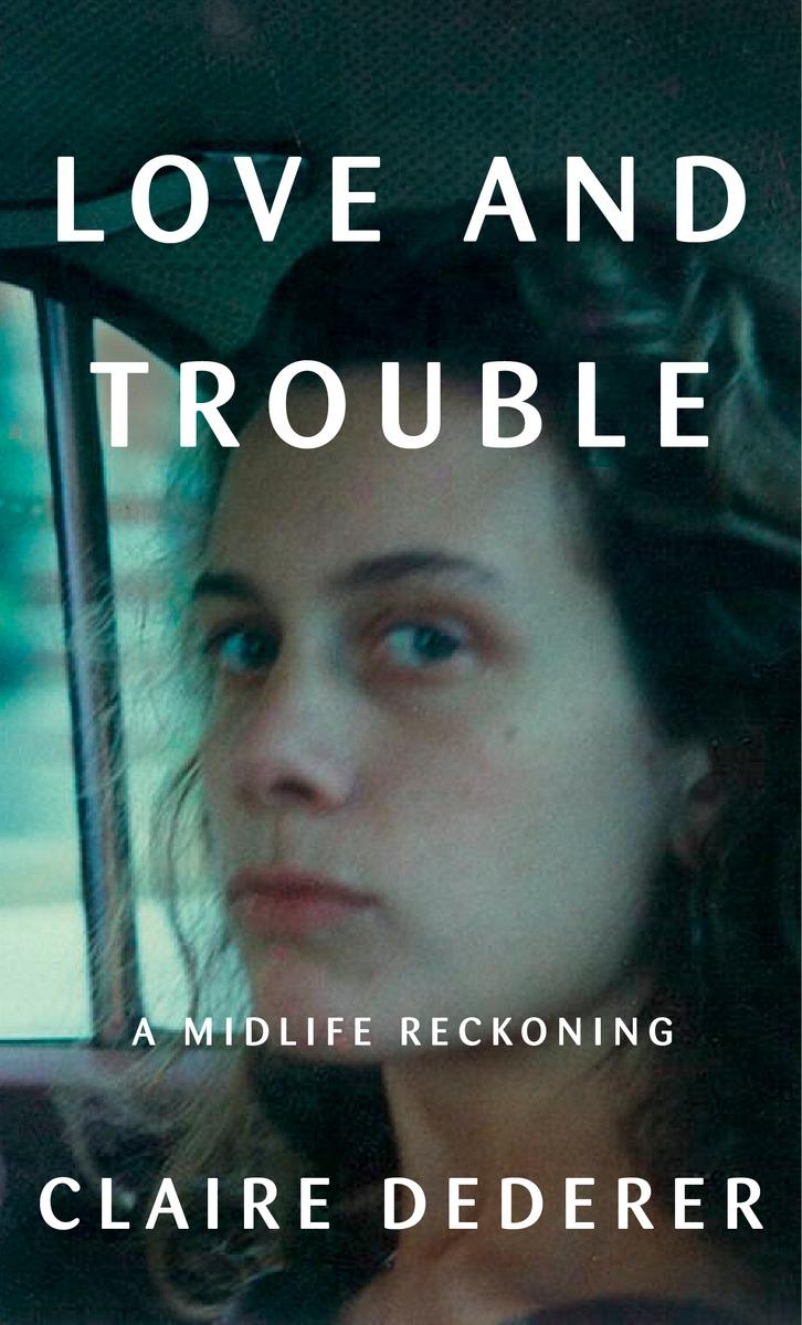 """Love and Trouble: A Mid-Life Reckoning."""