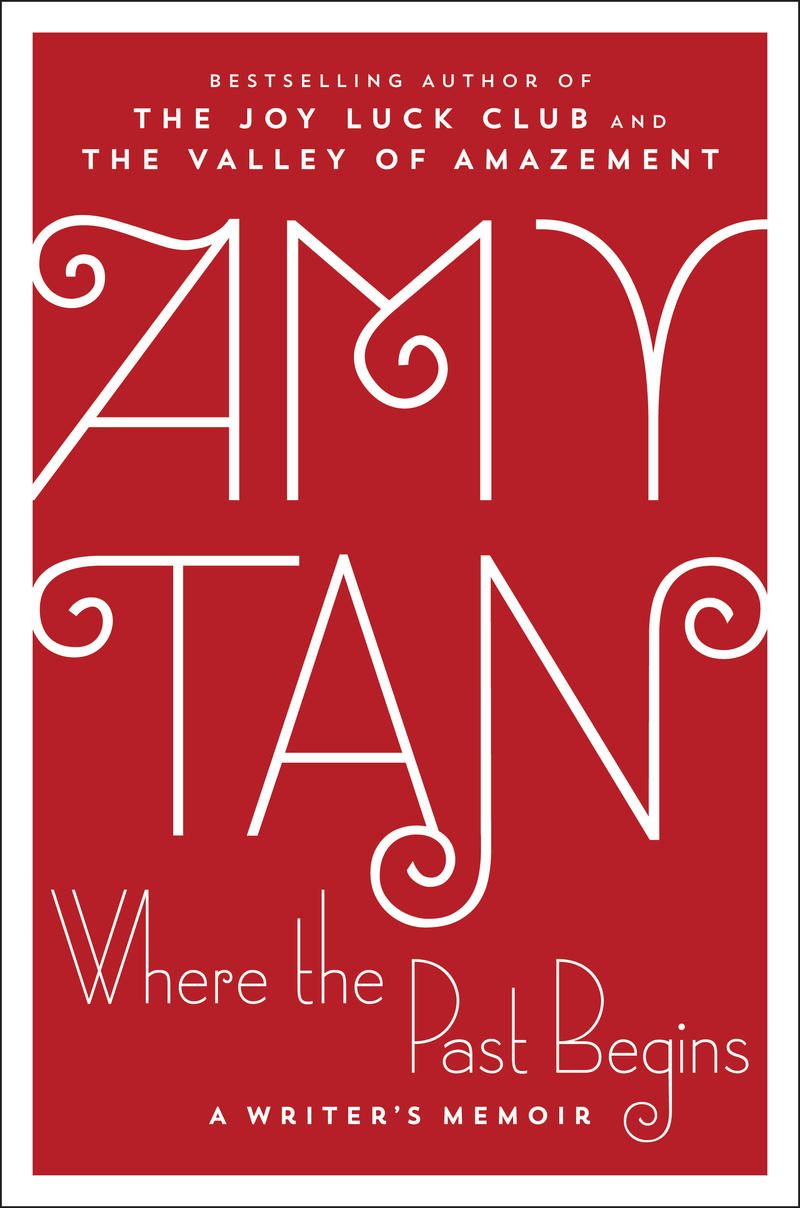 "Amy Tan's latest, ""Where the Past Begins: A Writer's Memoir"""