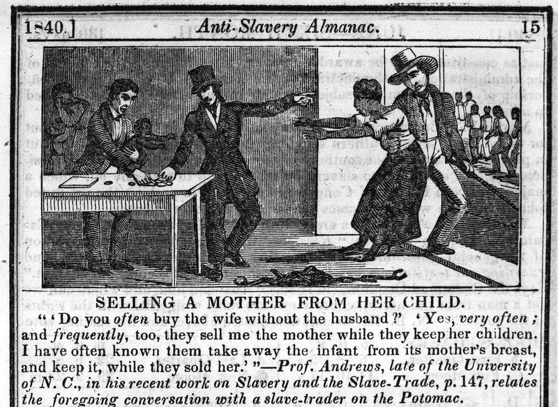 From an 1840 anti-slavery almanac: 'I have often known them to take the infant from the mother's breast.'  This mirrors a story told to CNN, about an asylum-seeking woman whose nursing child was taken from her.