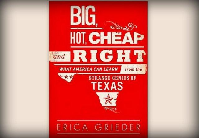 """Big, Hot, Cheap and Right: What America Can Learn from the Strange Genius of Texas"" is the newest book from Texas Monthly senior editor Erica Grieder."
