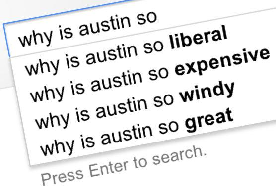 Google's autocomplete function,  based off of popular searches, reveal common stereotypes about places - Austin included.