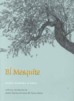 el mesquite b elena zamora oshea essay Emergent readings of the post-conquest: indigeneity and mestizaje in the works such as elena zamora o'shea's el mesquite essays by kirby brown and.