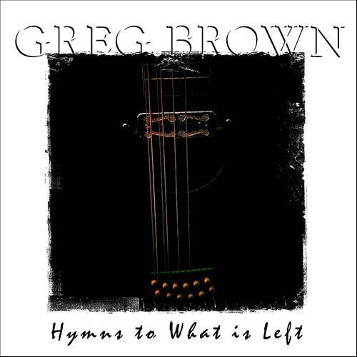 "<font color=""red""><strong> Greg Brown / Hymns to What is Left</strong></font> From old coal mining country in Southern Iowa, this is stripped-down folk with a voice that crackles wisdom (or is that too many cigarettes?)"