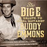 "<font color=""red""><strong>Various Artists/The Big E/Warner Nashville</strong></color><font color=""black""><br>A Tribute to Pedal Steel legend, Buddy Emmons with Everybody from Willy to EmmyLou joining in! </color>"
