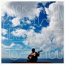 "<font color=""red""><strong>Jack Johnson/From Here To Now To You/Brushfire</strong></color><font color=""black""><br>He will take you right to the islands & with the Ben Harper duet  you will be feeling real good."