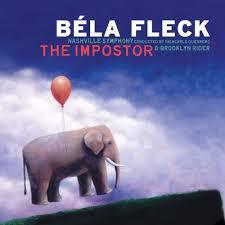 "<font color=""red""><strong>Bela Fleck/Nashville Symphony/The Impostor/Decca</strong></color><font color=""black""><br>The Banjo Maestro performs his first Banjo Concerto (without Edgar Meyer) & it is stunningly haunting & beautiful!"