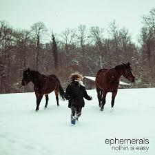 Ephemerals / Nothin Is Easy / Jalapeno