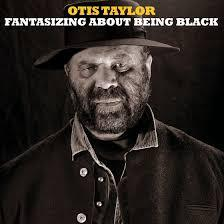 Otis Taylor / Fantasizing About Being Black / Trance Blues Festival