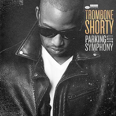 Trombone Shorty / Parking Lot Symphony / Blue Note
