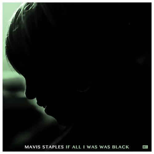 Mavis Staples / If All I Was Was Black / Anti