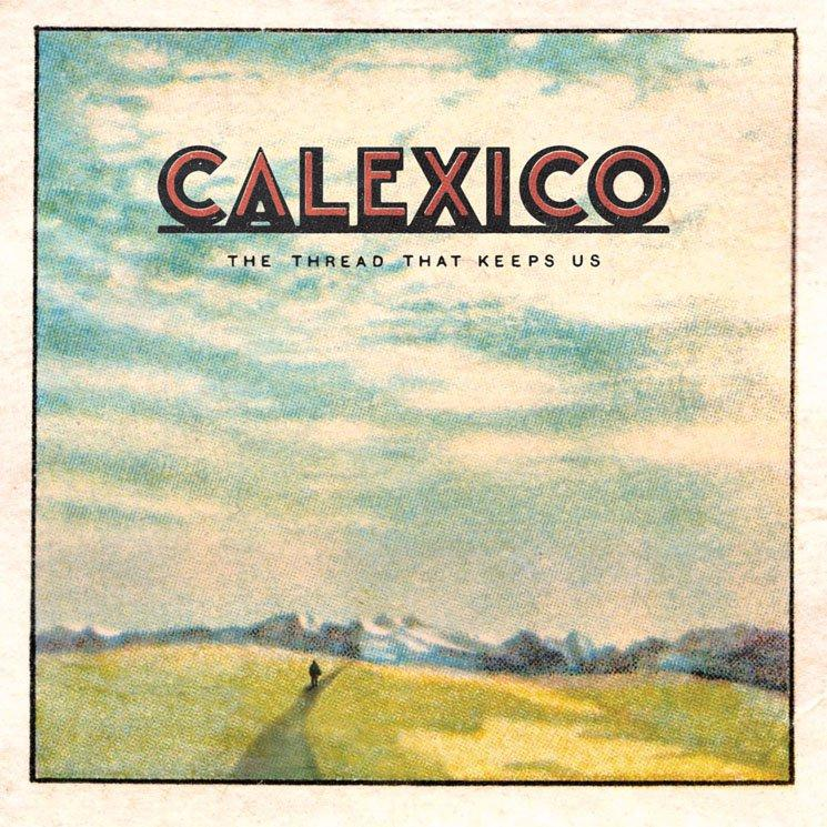 Calexico / The Thread That Keeps Us / Anti