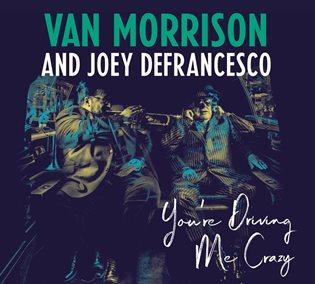 Van Morrison & Joey DeFrancesco / You're Driving Me Crazy / Legacy