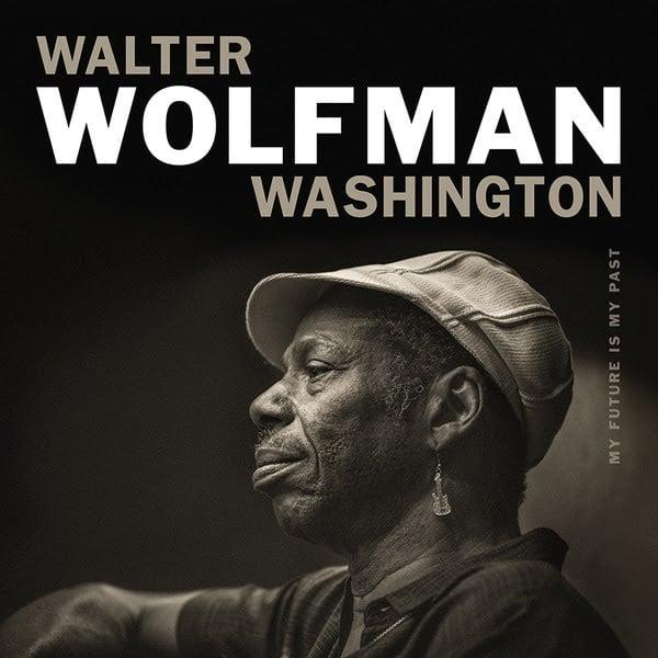 Walter Wolfman Washington / My Future Is My Past / Anti
